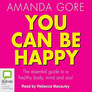 You Can Be Happy     The Essential Guide to a Healthy Body, Mind, and Soul              By:                                                                                                                                 Amanda Gore                               Narrated by:                                                                                                                                 Rebecca Macauley                      Length: 7 hrs and 16 mins     9 ratings     Overall 2.9