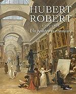 Hubert Robert - 1733-1808. Un peintre visionnaire de Catherine Voiriot