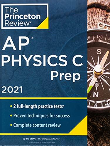Princeton Review AP Physics C Prep, 2021: Practice Tests + Complete Content Review + Strategies & Techniques (2021) (College Test Preparation)