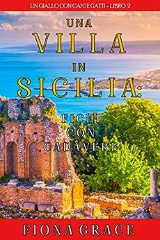 Una Villa in Sicilia: Fichi con cadavere (Un giallo con cani e gatti – Libro 2) di [Fiona Grace]