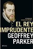 El rey imprudente: La biografía esencial de Felipe II (Biografías y memorias)