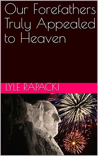 Our Forefathers Truly Appealed to Heaven by [Lyle Rapacki]