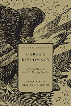 Career Diplomacy: Life and Work in the U.S. Foreign Service, Second Edition by [Harry W. Kopp, Charles A. Gillespie]