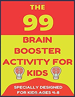 THE 99 BRAIN ACTIVITIES: BRAIN BOOSTER ACTIVITIES FOR KIDS (DESIGNED FOR KIDS AGES 4-8)