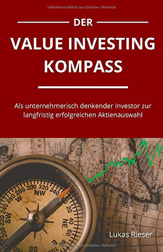 Der Value Investing Kompass: Als unternehmerisch denkender Investor zur langfristig erfolgreichen Aktienauswahl