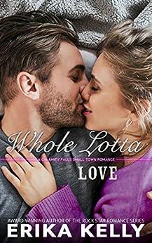 Whole Lotta Love (A Calamity Falls Small Town Romance Novel Book 8) by [Erika Kelly]