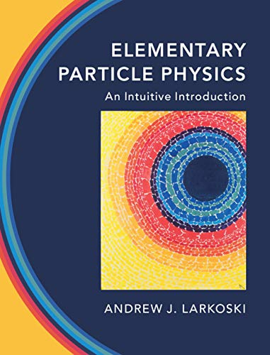 Elementary Particle Physics: An Intuitive Introduction (English Edition)