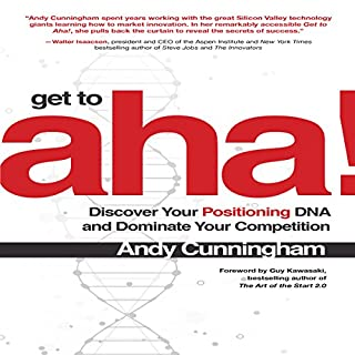 Get to Aha!     Discover Your Positioning DNA and Dominate Your Competition              Auteur(s):                                                                                                                                 Andy Cunningham,                                                                                        Guy Kawasaki - foreword                               Narrateur(s):                                                                                                                                 Andy Cunningham                      Durée: 6 h et 40 min     Pas de évaluations     Au global 0,0