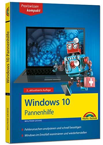 Windows 10 Pannenhilfe: Probleme erkennen, Lösungen finden, Fehler beheben - aktuell zu Windows 10 oder Vorgängerversionen - 3. Auflage