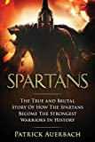 Spartans: The True and Brutal Story Of How The Spartans Become The Strongest Warriors In History
