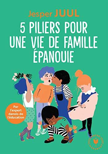 5 piliers pour une vie de famille épanouie: Par l'expert danois de l'éducation