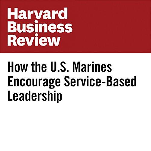 How the U.S. Marines Encourage Service-Based Leadership copertina