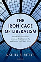 The Iron Cage of Liberalism: International Politics and Unarmed Revolutions in the Middle East and North Africa