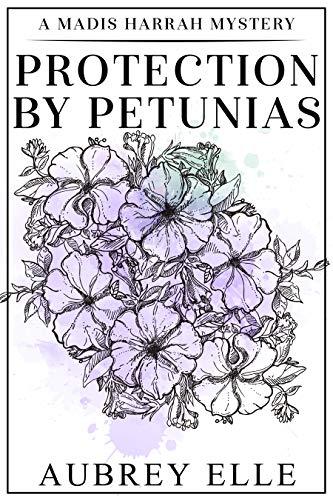 Protection by Petunias: A Madis Harrah Mystery by [Aubrey Elle]