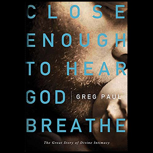 Close Enough to Hear God Breathe audiobook cover art