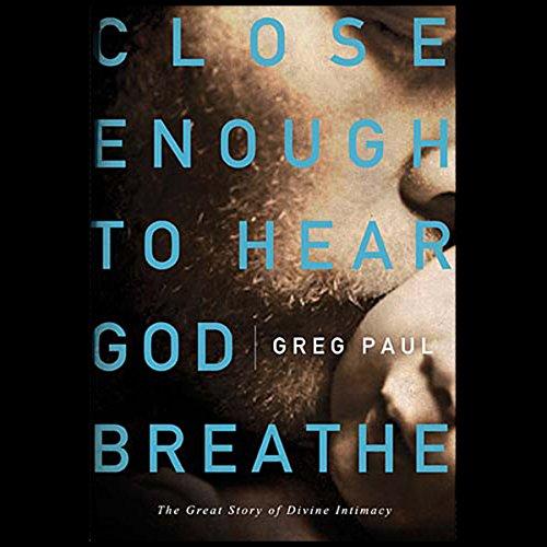 Close Enough to Hear God Breathe cover art