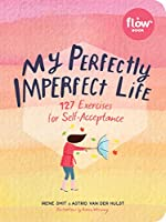 My Perfectly Imperfect Life: 127 Exercises for Self-Acceptance (A Flow Book)