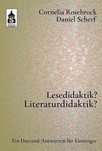 Lesedidaktik? Literaturdidaktik?: Ein Dutzend Antworten für Einsteiger