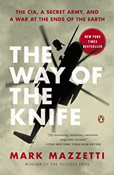 The Way of the Knife: The CIA, a Secret Army, and a War at the Ends of the Earth by [Mark Mazzetti]