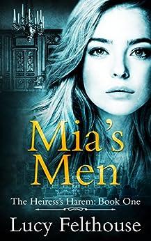 Mia's Men: A Contemporary Reverse Harem Romance Novel (The Heiress's Harem Book 1) by [Lucy Felthouse]