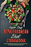 Super Easy Mediterranean Diet Cookbook: A Complete Mediterranean Cookbook With Healthy Delicious And Easy Recipes To Lose Weight Enjoying Your Favorite Foods