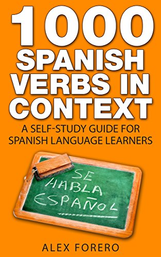 1000 Spanish Verbs in Context: A Self-Study Guide for Spanish Language Learners (1000 Verb Lists in Context Book 1)