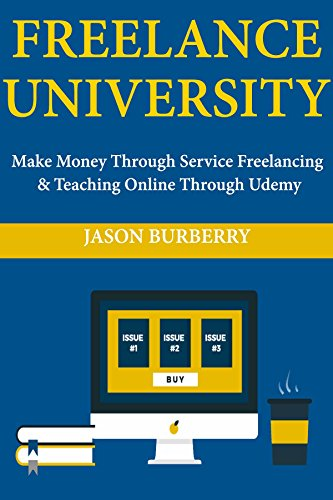 Freelance University: Make Money Through Service Freelancing & Teaching Online Through Udemy (English Edition)