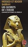Les Secrets de l'Exode - L'Origine égyptienne des Hébreux
