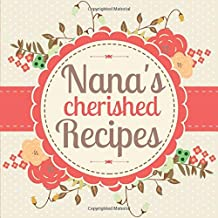 Nana's Cherished Recipes: A Blank Cookbook Journal to Write in Your Own Family Recipes