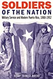 Soldiers of the Nation: Military Service and Modern Puerto Rico, 1868–1952 (Studies in War, Society, and the Military)