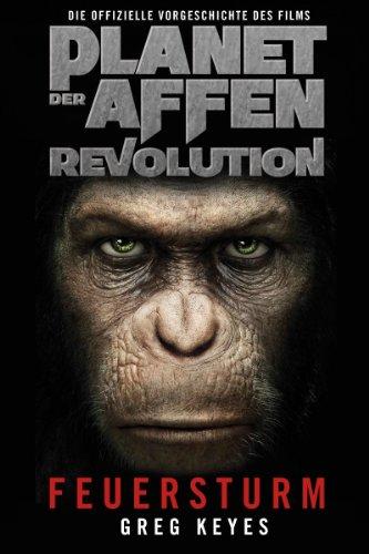 Planet der Affen - Revolution: Feuersturm: Die offizielle Vorgeschichte des Films