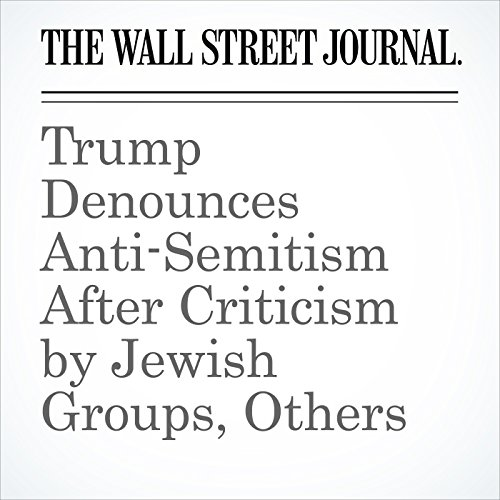 Trump Denounces Anti-Semitism After Criticism by Jewish Groups, Others copertina