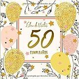 50 Сumpleaños Libro de Visitas: Decoración para el 50 Cumpleaños | Regalos Originales para Hombre y Mujer 50 Años | Libro de Firmas para Felicitaciones y Fotos de los Invitados