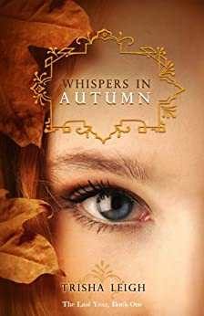Whispers in Autumn (The Last Year Book 1) by [Trisha Leigh]