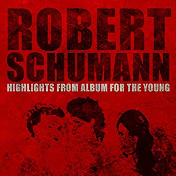 Robert Schumann: Highlights from Album for the Young