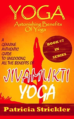 Yoga Astonishing Benefits Of Jivamukti Yoga: A Genuine Authentic Guide To Unlocking All The Benefits Of Jivamukti Yoga (How To Easily And Quickly Save Your Life Book 7) (English Edition)