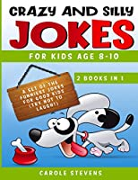 Crazy and Silly Jokes for kids age 8-10: 2 BOOKS IN 1: a set of the funniest jokes for good kids (try not to laugh!)