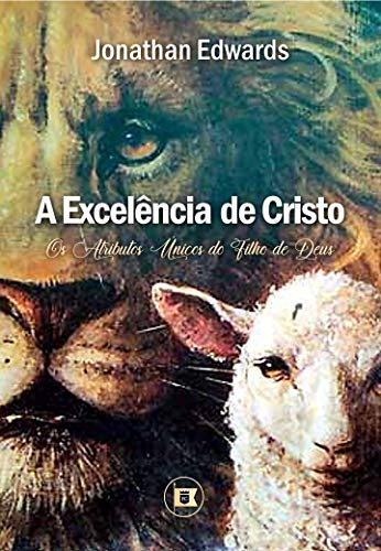 A Excelência de Cristo.
