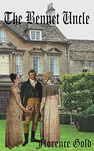 The Bennet Uncle: A Pride and Prejudice Variation by [Florence Gold, A. Lady, Jo  Abbott]