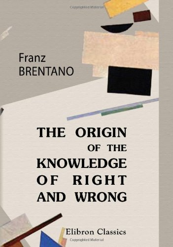The Origin of Our Knowledge of Right and Wrong: With a Biographical Note