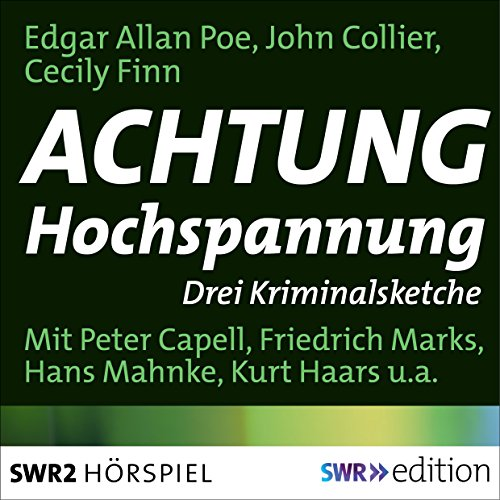 Achtung Hochspannung     Drei Kriminalsketche              By:                                                                                                                                 Edgar Allan Poe,                                                                                        John Collier,                                                                                        Cecily Finn                               Narrated by:                                                                                                                                 Peter Capell,                                                                                        Friedrich Marks,                                                                                        Hans Mahnke,                   and others                 Length: 44 mins     Not rated yet     Overall 0.0