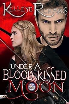 Under A Blood Kissed Moon (BloodMoon & Magic Book 1) by [Kelleye Richards, ER Richards, Anya Kelleye, Lisa Miller]