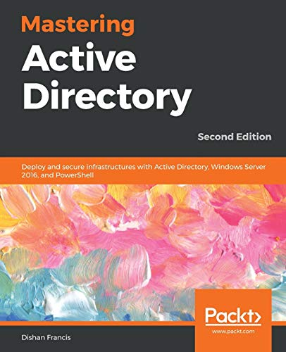 Mastering Active Directory: Deploy and secure infrastructures with Active Directory, Windows Server 2016