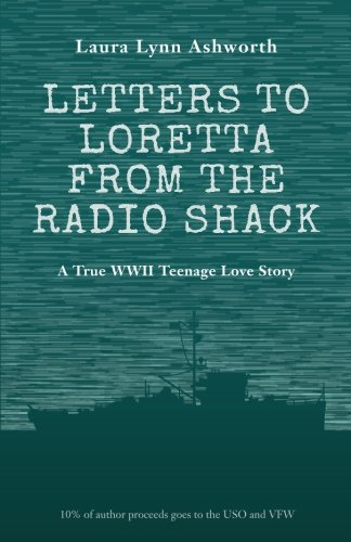 Letters to Loretta from the Radio Shack: Love and Adventure on a WWII Minesweeper