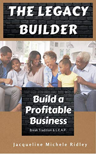 The Legacy Builder: Build a Profitable Business: Break Tradition & L.E.A.P. (English Edition)