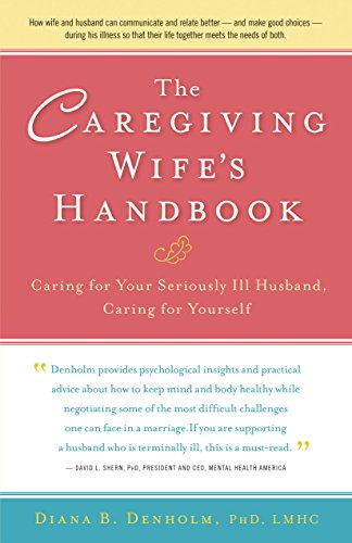 Compare Textbook Prices for The Caregiving Wife's Handbook: Caring for Your Seriously Ill Husband, Caring for Yourself 1 Edition ISBN 9780897936057 by Denholm, Diana