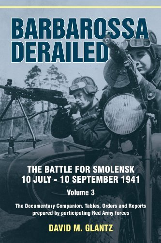By Glantz, David M. Barbarossa Derailed: Volume 3: The Battle for Smolensk, 10 July-10 September 1941. Volume 3 Hardcover - August 2014