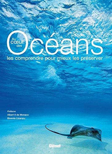 Au coeur des océans: Les comprendre pour mieux les préserver