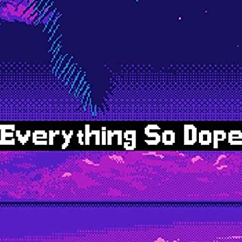 Everything So Dope