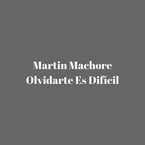 olvidarte es dificil martin machore